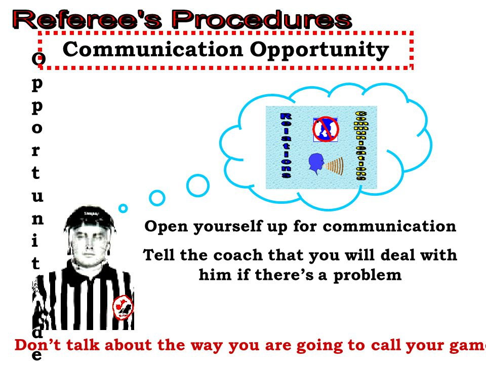 Opportunité de communicationsOpportunité de communications Open yourself up for communication Tell the coach that you will deal with him if there's a problem Communication Opportunity.