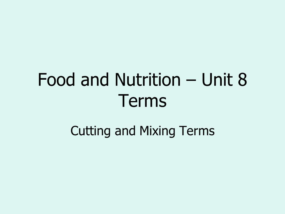 Food and Nutrition – Unit 8 Terms Cutting and Mixing Terms