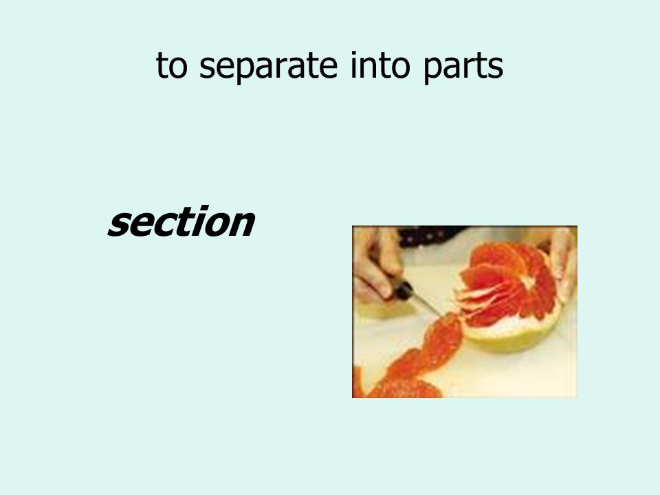 to separate into parts section
