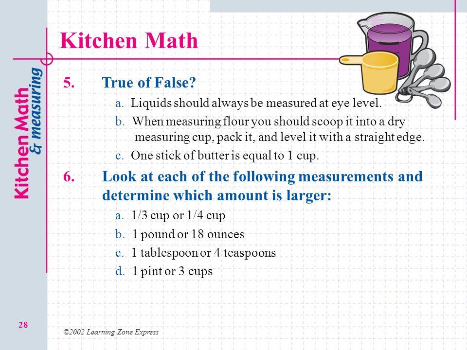 ©2002 Learning Zone Express 28 Kitchen Math 5. True of False.