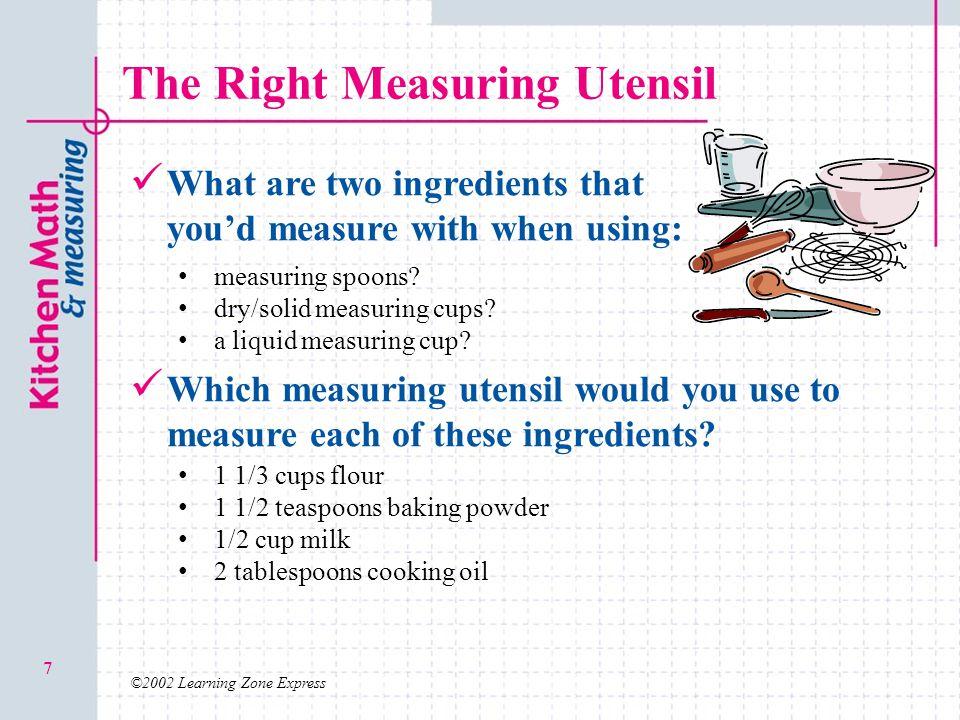 ©2002 Learning Zone Express 8 Measuring Liquid Ingredients Liquid ingredients can include: Milk, water, oil, juice, vanilla extract, etc.