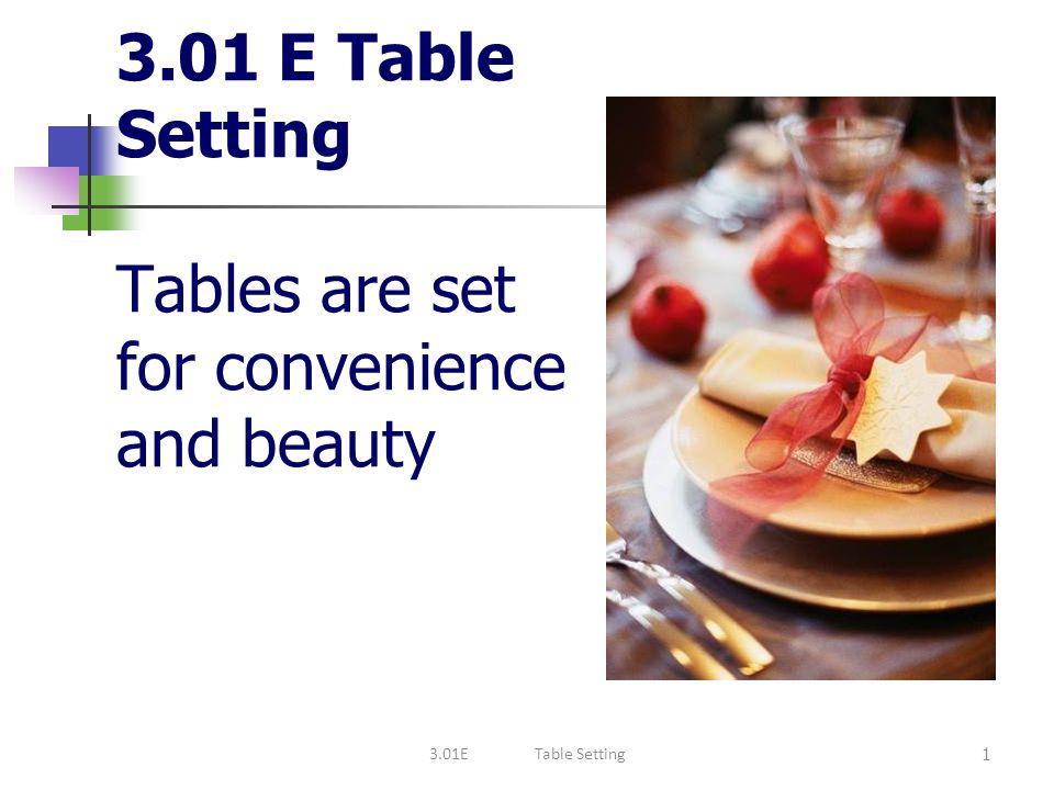 Details Salt right of pepper Napkin beside forks (if space), forks on top of the napkin (if not) Loose corner of napkin beside plate 12 3.01ETable Setting