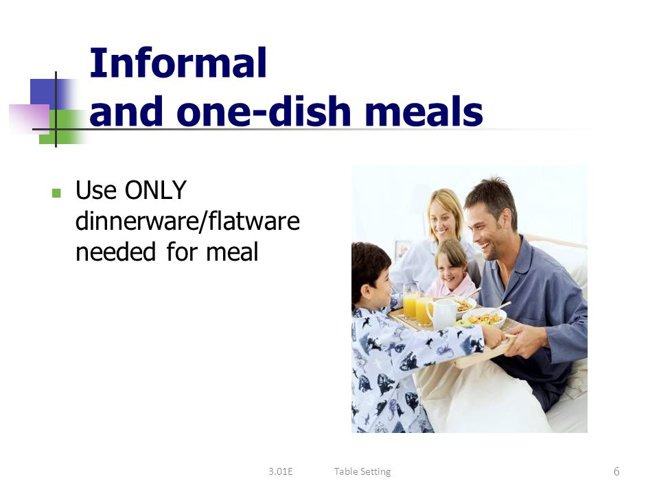 Informal and one-dish meals Use ONLY dinnerware/flatware needed for meal 6 3.01ETable Setting