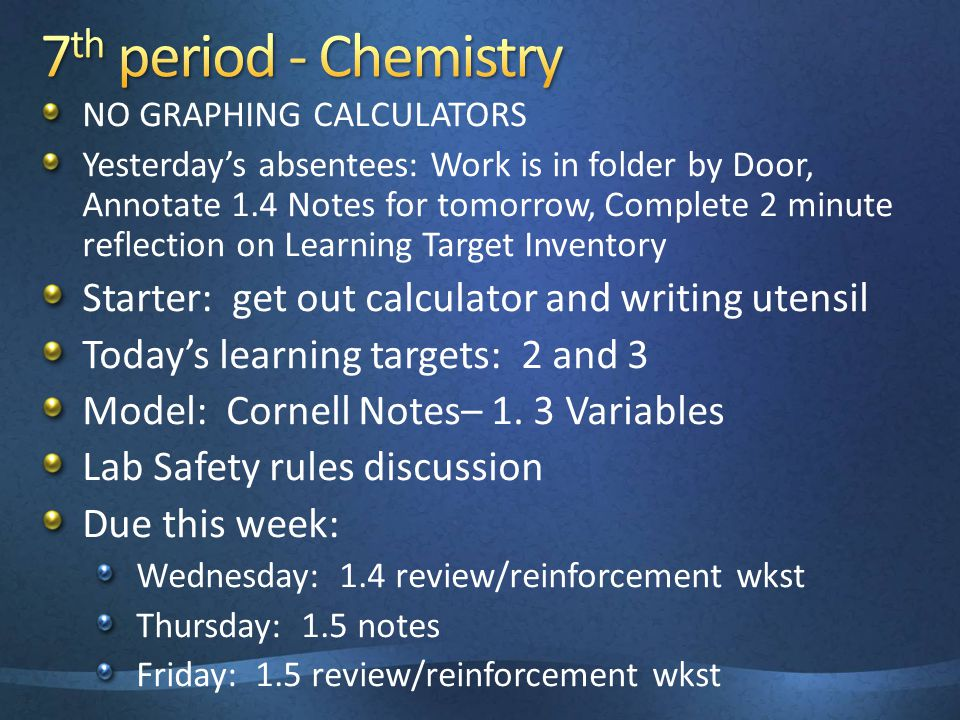 NO GRAPHING CALCULATORS Yesterday's absentees: Work is in folder by Door, Annotate 1.4 Notes for tomorrow, Complete 2 minute reflection on Learning Target Inventory Starter: get out calculator and writing utensil Today's learning targets: 2 and 3 Model: Cornell Notes– 1.