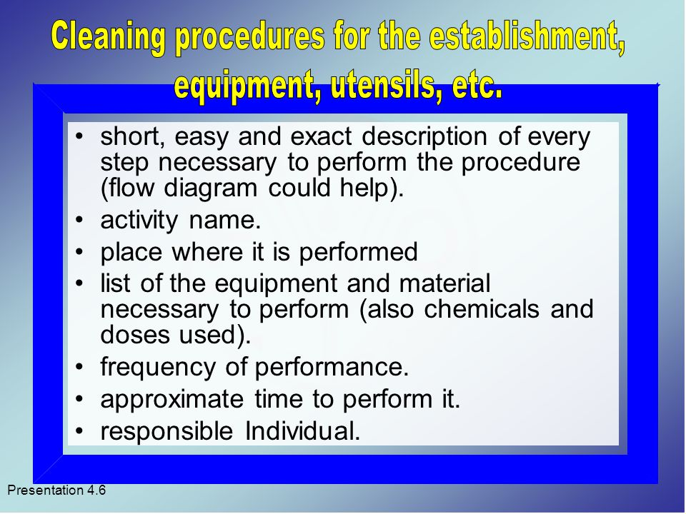 Presentation 4.6 short, easy and exact description of every step necessary to perform the procedure (flow diagram could help).