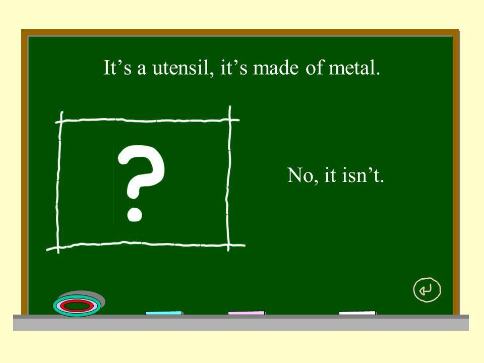 It's a utensil, it's made of metal. No, it isn't.