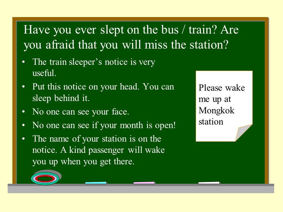Have you ever slept on the bus / train? Are you afraid that you will miss the station? The train sleeper's notice is very useful. Put this notice on y