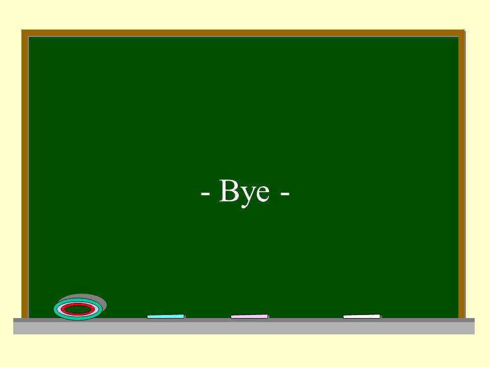 - Bye -
