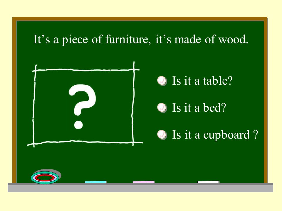 It's a piece of furniture, it's made of wood. Is it a bed Is it a table Is it a cupboard