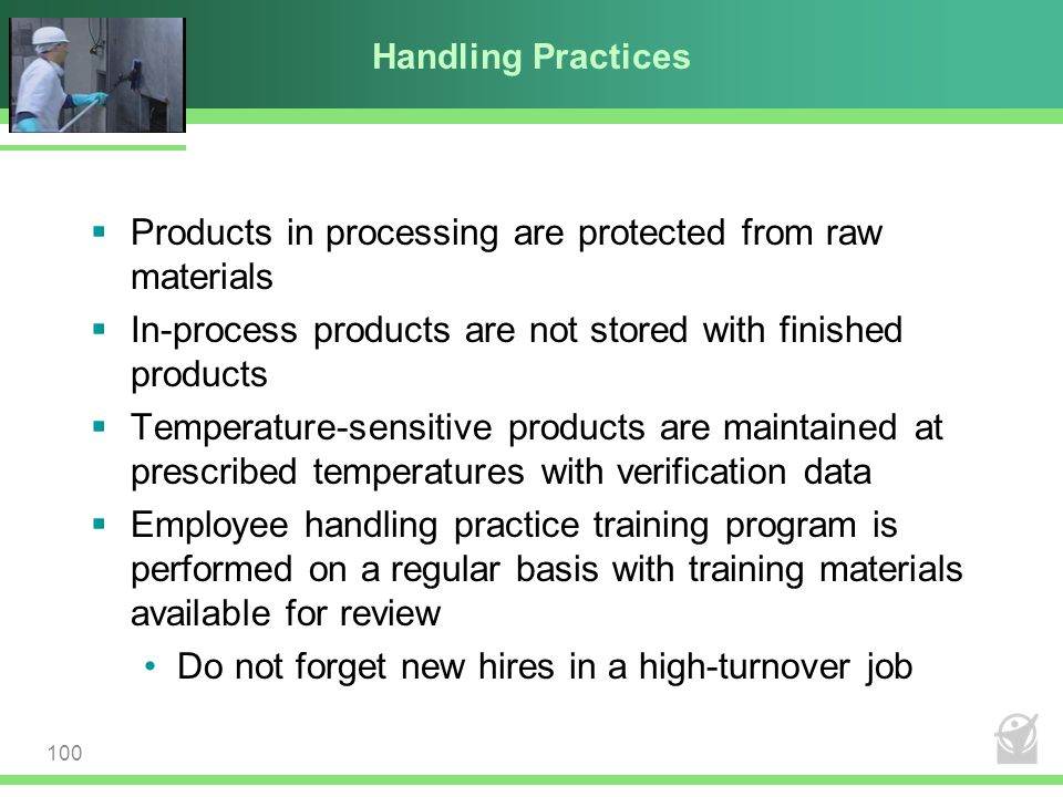 Handling Practices  Products in processing are protected from raw materials  In-process products are not stored with finished products  Temperature