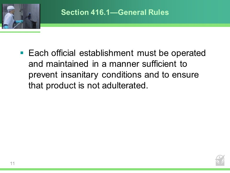 Section 416.1—General Rules  Each official establishment must be operated and maintained in a manner sufficient to prevent insanitary conditions and