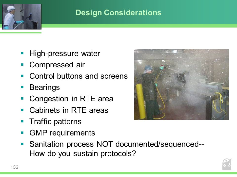 Design Considerations  High-pressure water  Compressed air  Control buttons and screens  Bearings  Congestion in RTE area  Cabinets in RTE areas