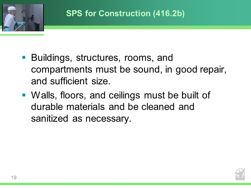 SPS for Construction (416.2b)  Buildings, structures, rooms, and compartments must be sound, in good repair, and sufficient size.  Walls, floors, an