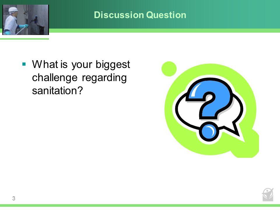 Discussion Question  What is your biggest challenge regarding sanitation? 3