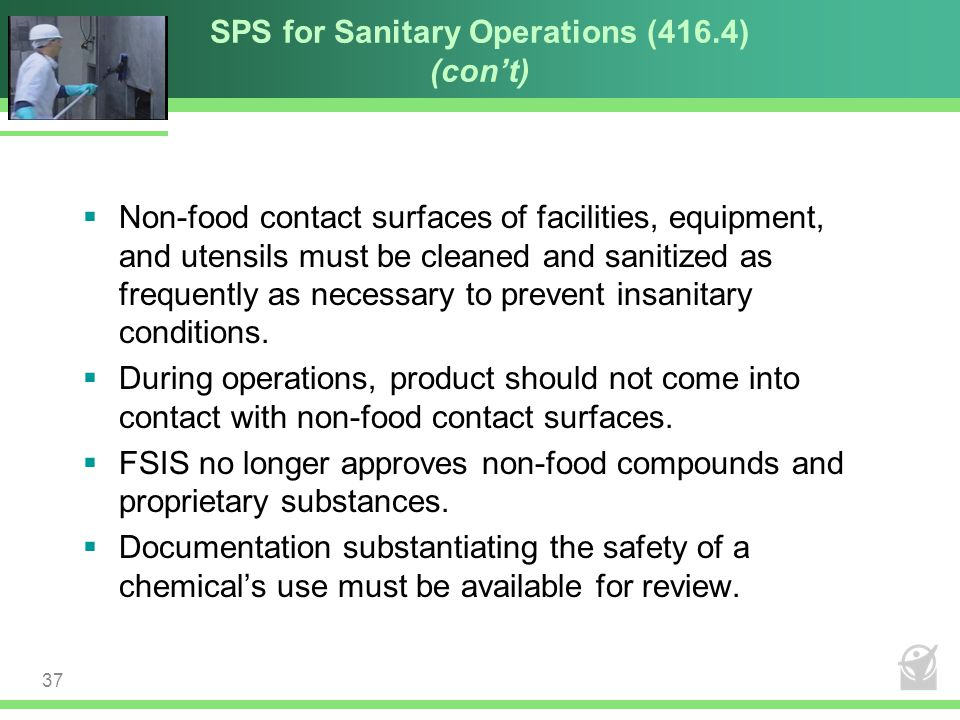 SPS for Sanitary Operations (416.4) (con't)  Non-food contact surfaces of facilities, equipment, and utensils must be cleaned and sanitized as freque