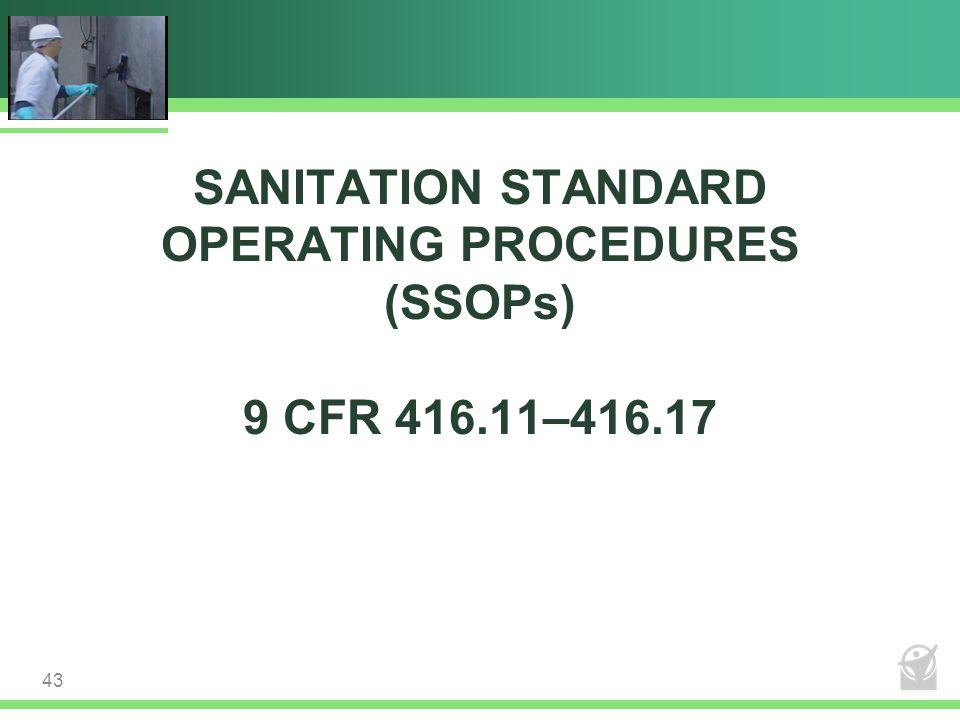 SANITATION STANDARD OPERATING PROCEDURES (SSOPs) 9 CFR 416.11–416.17 43