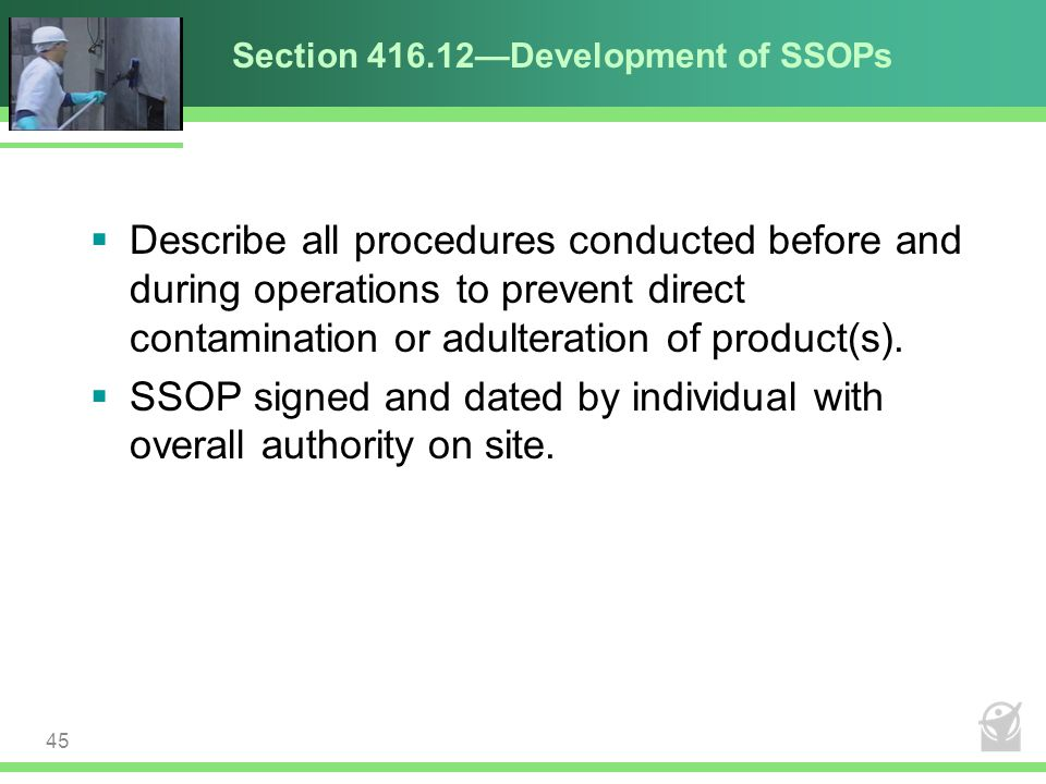 Section 416.12—Development of SSOPs  Describe all procedures conducted before and during operations to prevent direct contamination or adulteration o