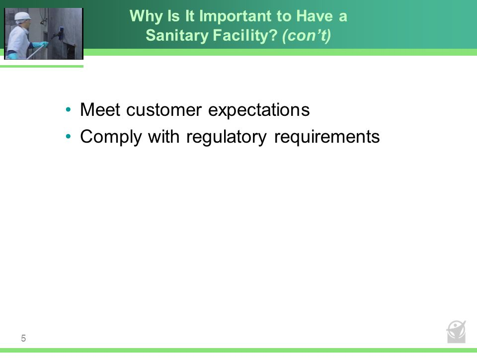 Why Is It Important to Have a Sanitary Facility? (con't) Meet customer expectations Comply with regulatory requirements 5