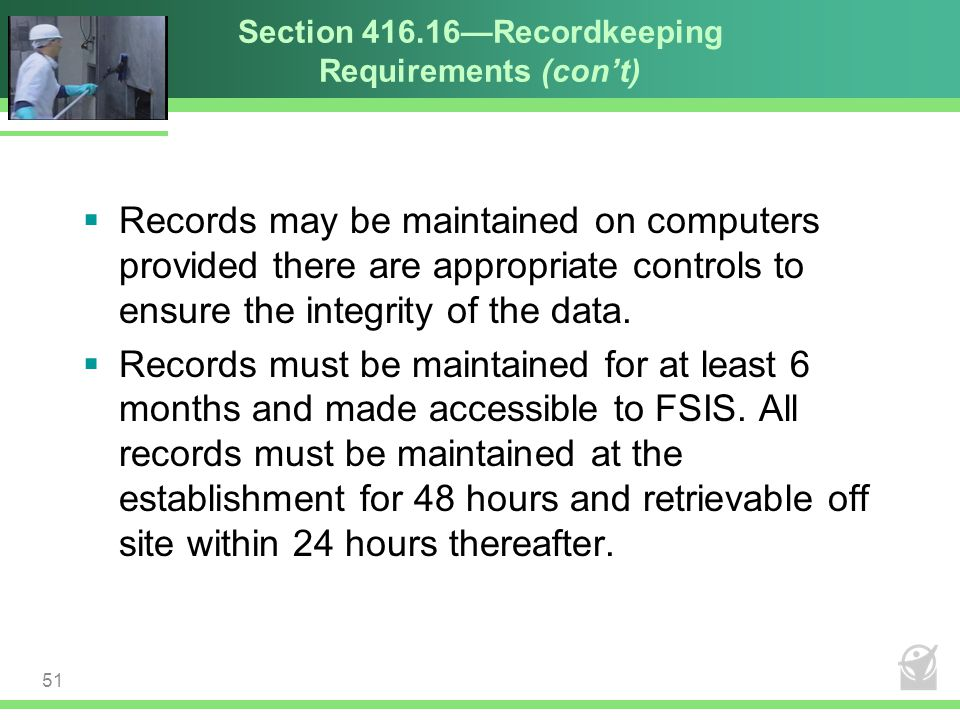 Section 416.16—Recordkeeping Requirements (con't)  Records may be maintained on computers provided there are appropriate controls to ensure the integ