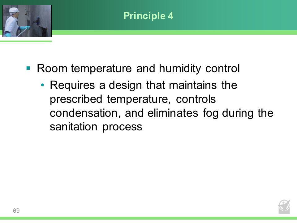 Principle 4  Room temperature and humidity control Requires a design that maintains the prescribed temperature, controls condensation, and eliminates