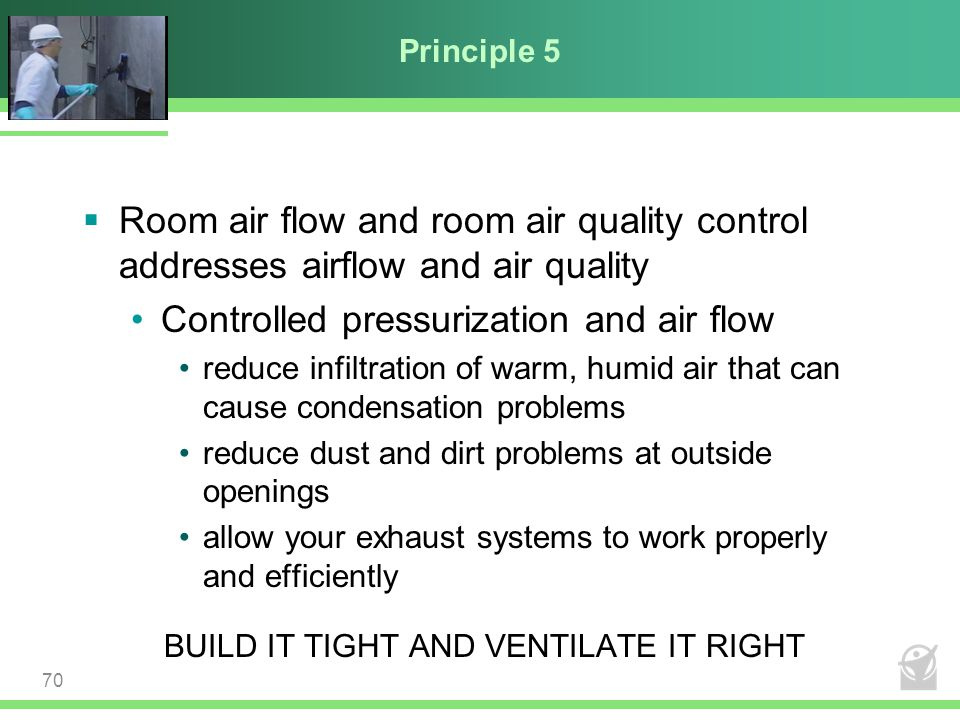 Principle 5  Room air flow and room air quality control addresses airflow and air quality Controlled pressurization and air flow reduce infiltration