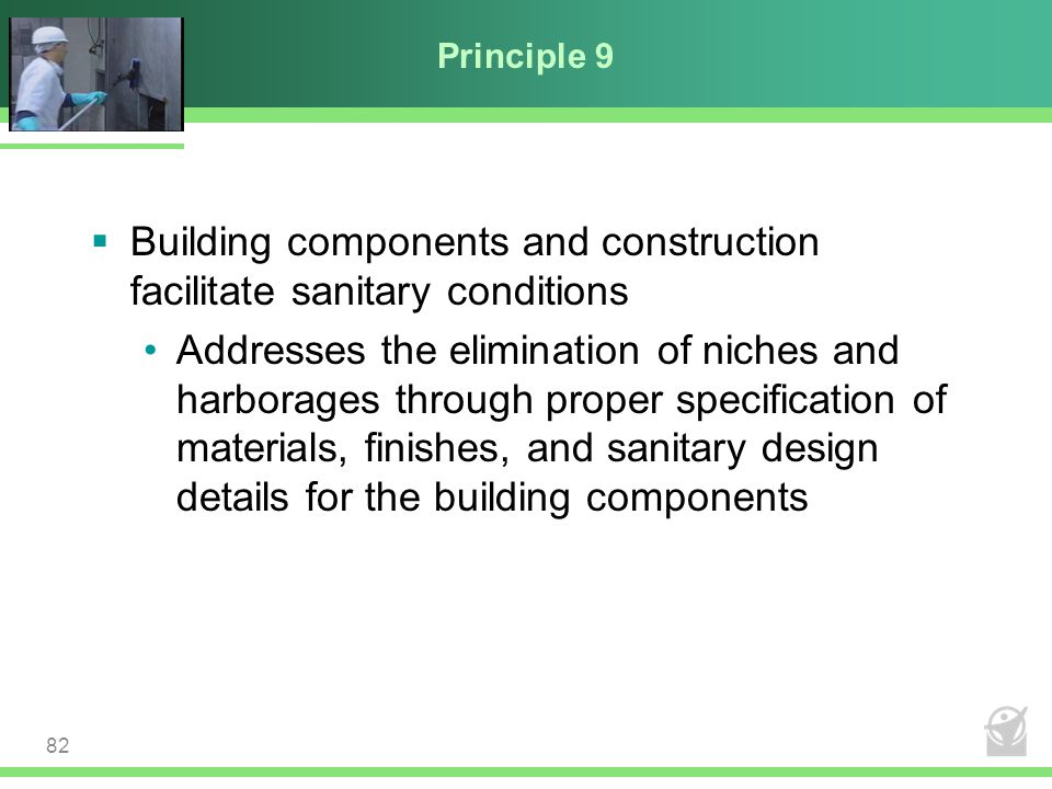 Principle 9  Building components and construction facilitate sanitary conditions Addresses the elimination of niches and harborages through proper sp