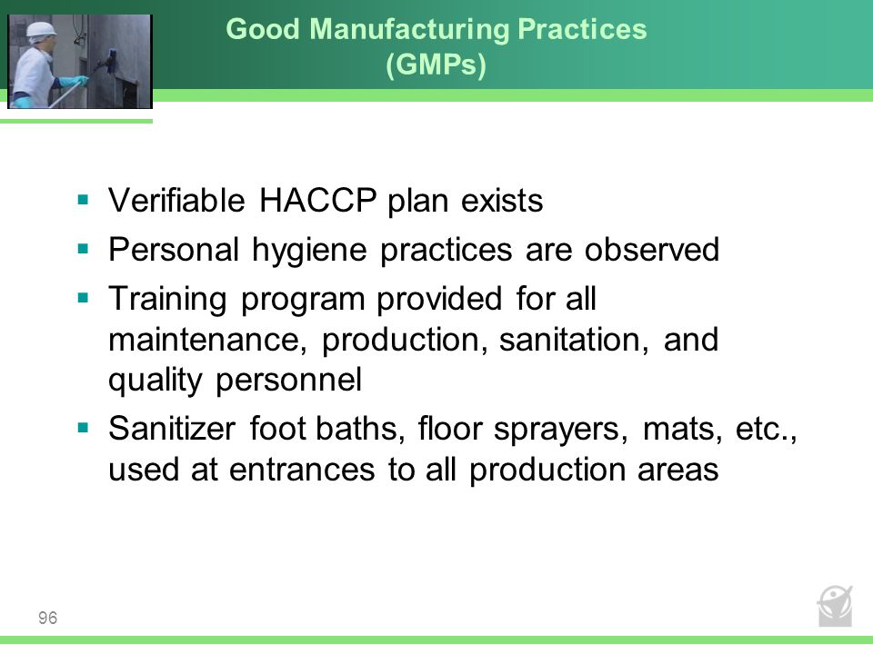 Good Manufacturing Practices (GMPs)  Verifiable HACCP plan exists  Personal hygiene practices are observed  Training program provided for all maint