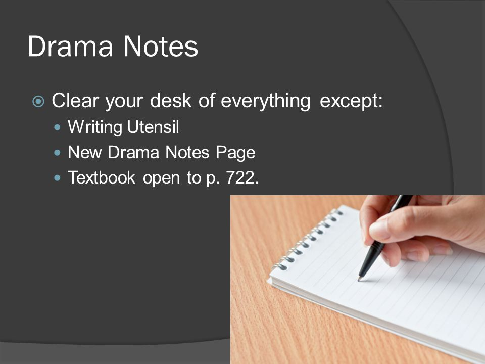 Drama Notes  Clear your desk of everything except: Writing Utensil New Drama Notes Page Textbook open to p. 722.