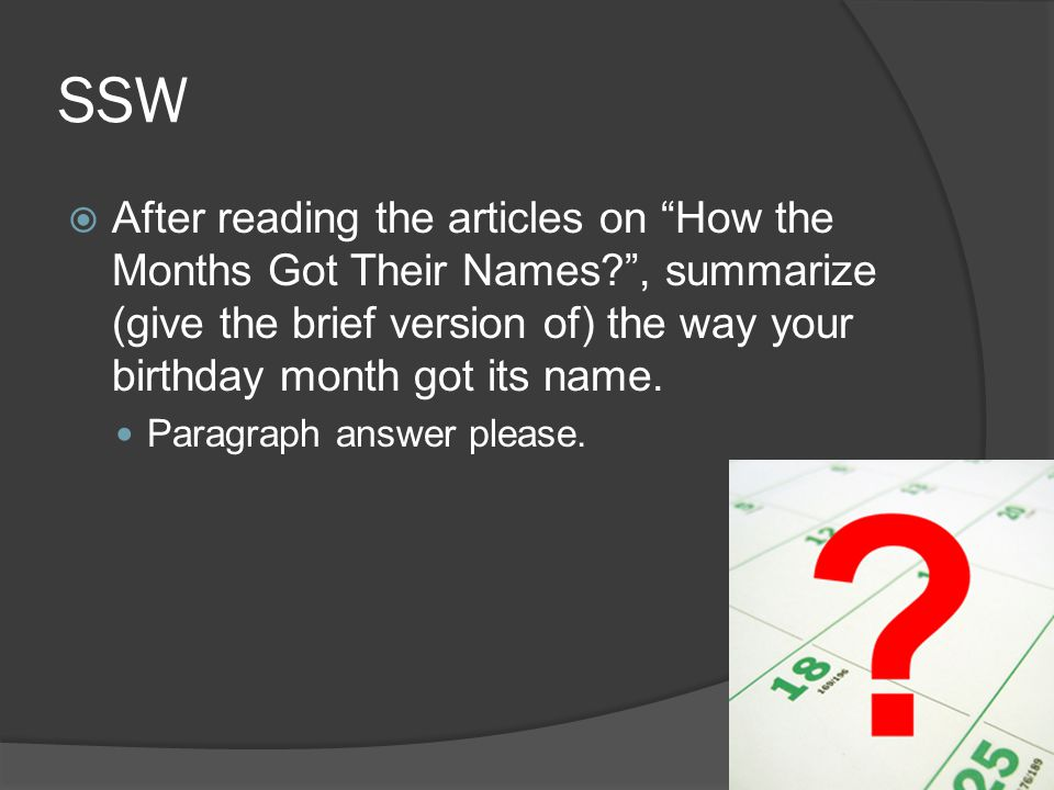 "SSW  After reading the articles on ""How the Months Got Their Names?"", summarize (give the brief version of) the way your birthday month got its name."