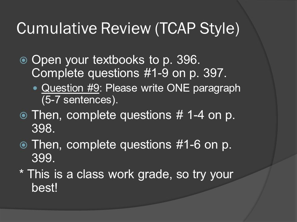 Cumulative Review (TCAP Style)  Open your textbooks to p. 396. Complete questions #1-9 on p. 397. Question #9: Please write ONE paragraph (5-7 senten