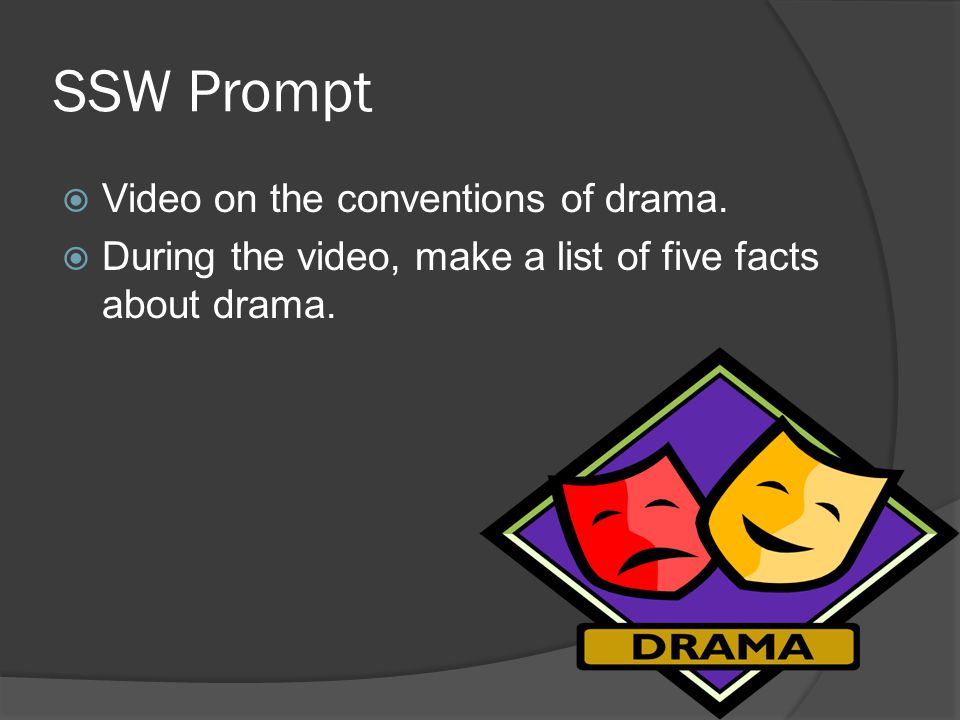 SSW Prompt  Video on the conventions of drama.  During the video, make a list of five facts about drama.