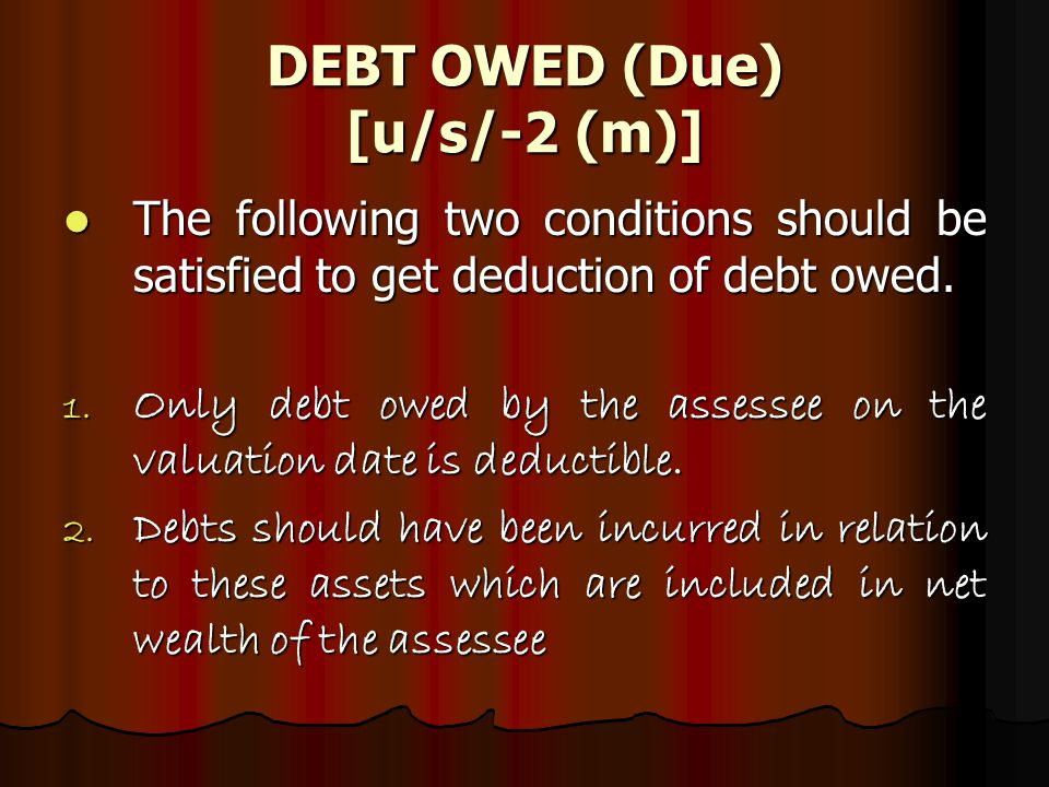 DEBT OWED (Due) [u/s/-2 (m)] The following two conditions should be satisfied to get deduction of debt owed.
