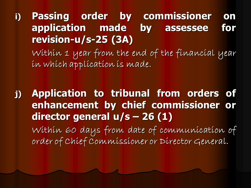 i) Passing order by commissioner on application made by assessee for revision-u/s-25 (3A) Within 1 year from the end of the financial year in which application is made.