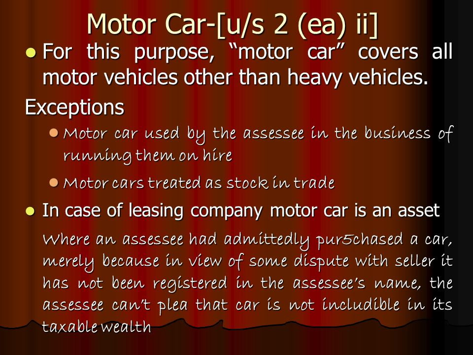 Motor Car-[u/s 2 (ea) ii] For this purpose, motor car covers all motor vehicles other than heavy vehicles.