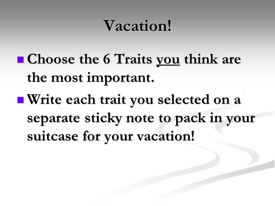 Vacation! Choose the 6 Traits you think are the most important. Choose the 6 Traits you think are the most important. Write each trait you selected on