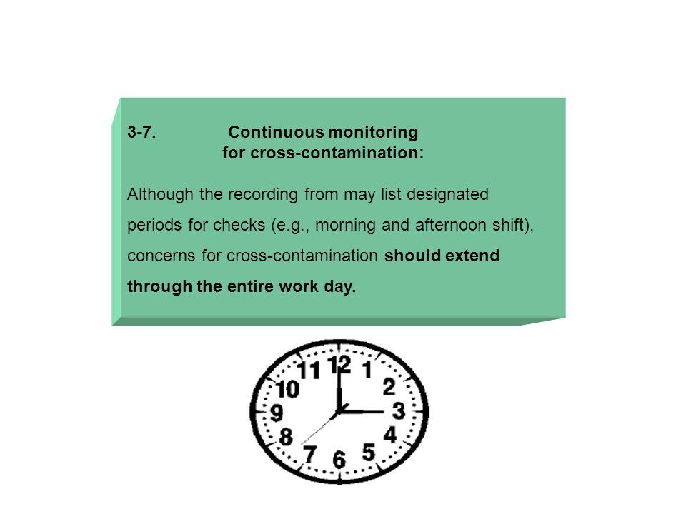 3-7. Continuous monitoring for cross-contamination: Although the recording from may list designated periods for checks (e.g., morning and afternoon sh