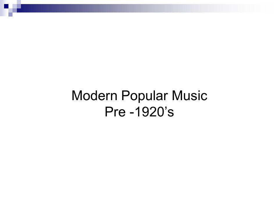 Modern Popular Music Pre -1920's