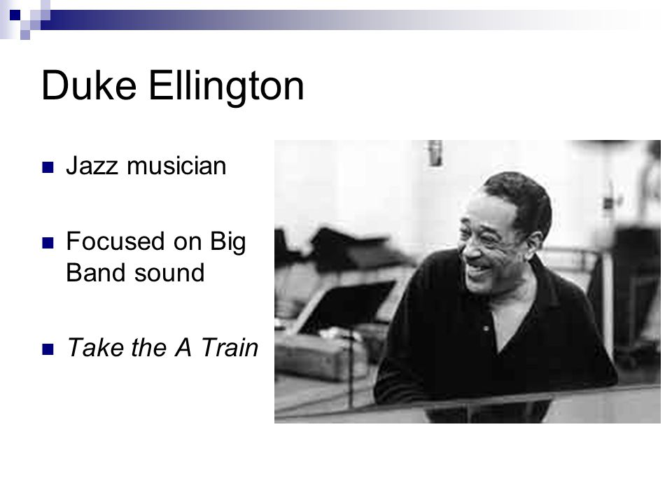 Duke Ellington Jazz musician Focused on Big Band sound Take the A Train