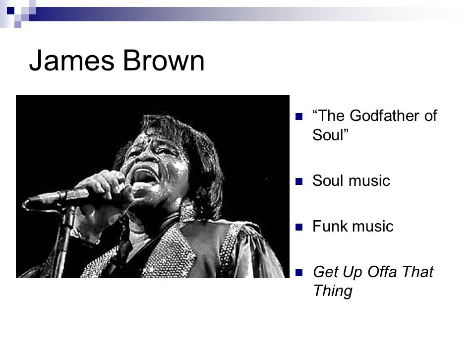 James Brown The Godfather of Soul Soul music Funk music Get Up Offa That Thing