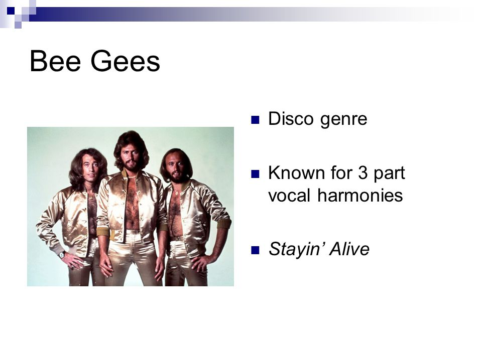 Bee Gees Disco genre Known for 3 part vocal harmonies Stayin' Alive