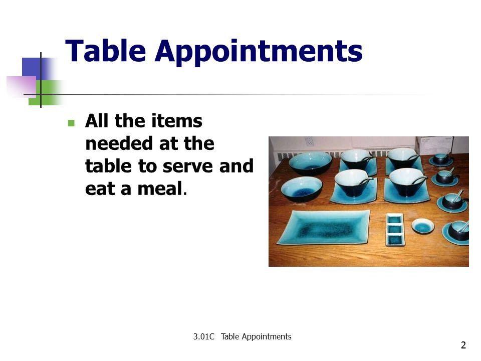 3 Classification of Tableware Dinnerware Flatware Beverageware Holloware 3.01C Table Appointments