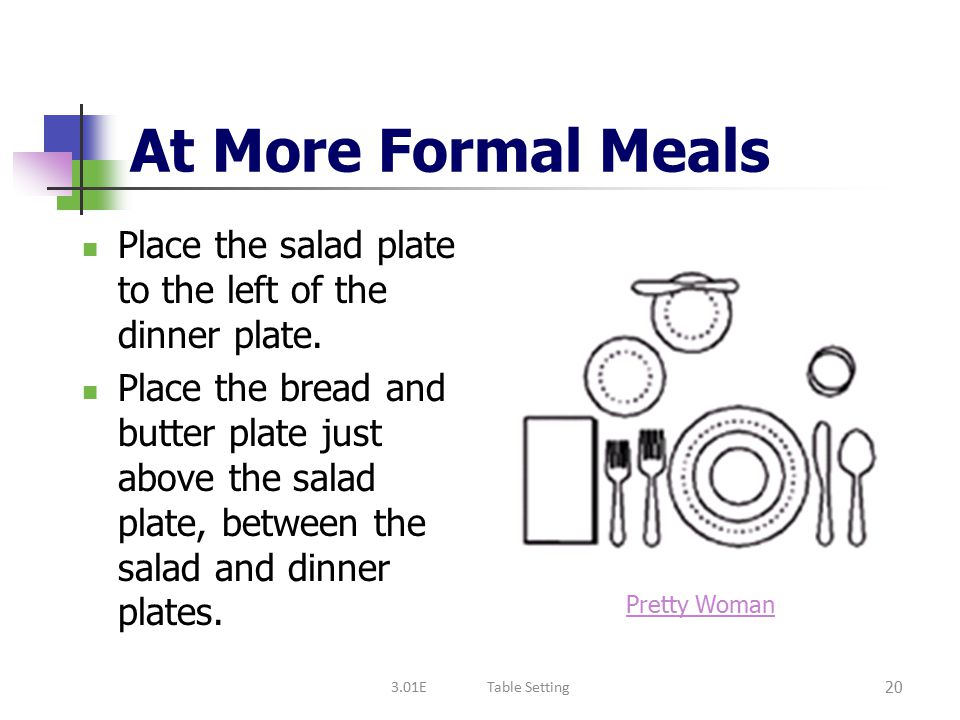 Informal and one-dish meals Use ONLY the dinnerware and flatware that are needed for the meal.