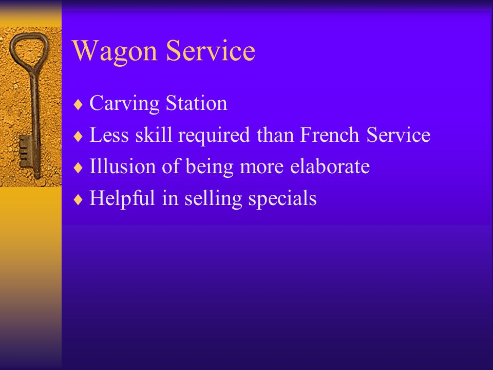 Wagon Service  Carving Station  Less skill required than French Service  Illusion of being more elaborate  Helpful in selling specials