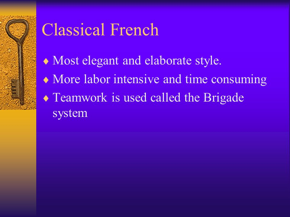 Classical French  Most elegant and elaborate style.