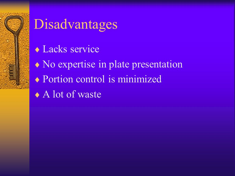 Disadvantages  Lacks service  No expertise in plate presentation  Portion control is minimized  A lot of waste
