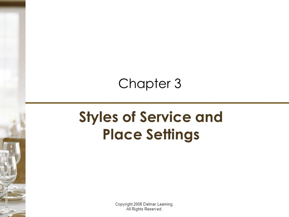 Styles of Service and Place Settings Chapter 3 Copyright 2008 Delmar Learning.