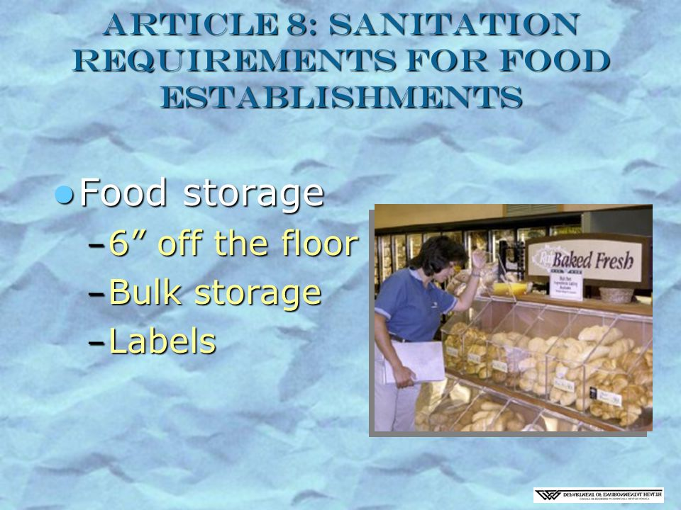 Article 8: Sanitation Requirements for Food Establishments Food storage Food storage – 6 off the floor – Bulk storage – Labels