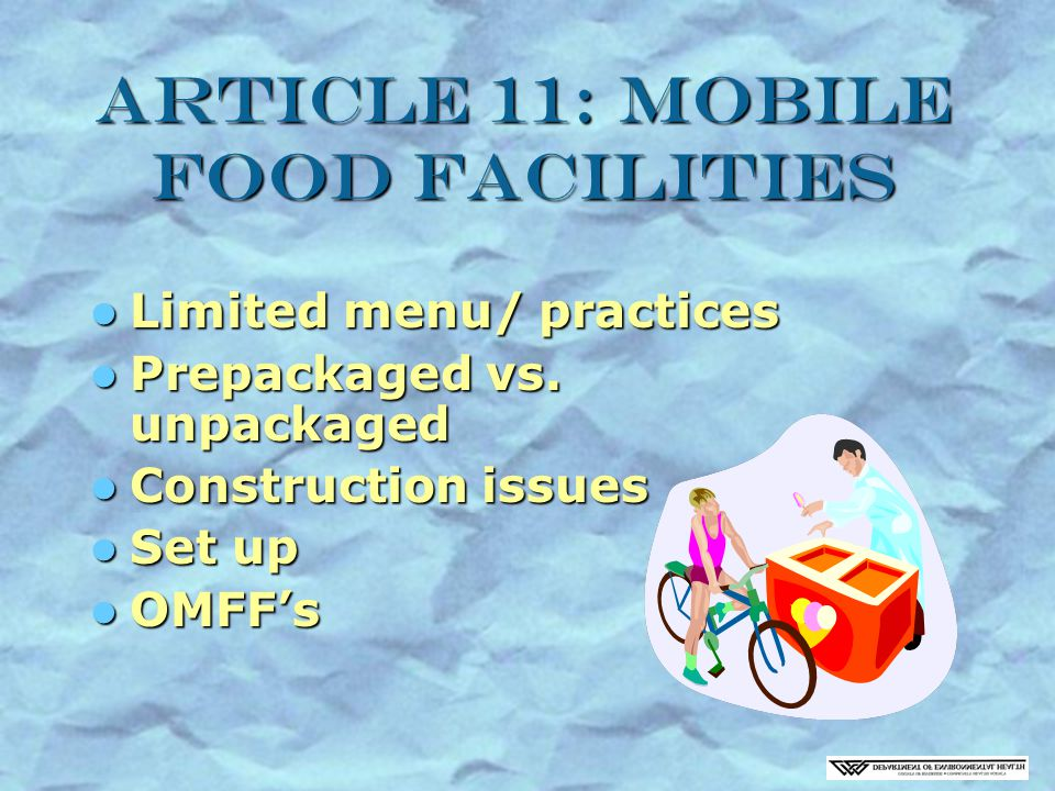Article 11: Mobile Food Facilities Limited menu/ practices Limited menu/ practices Prepackaged vs.