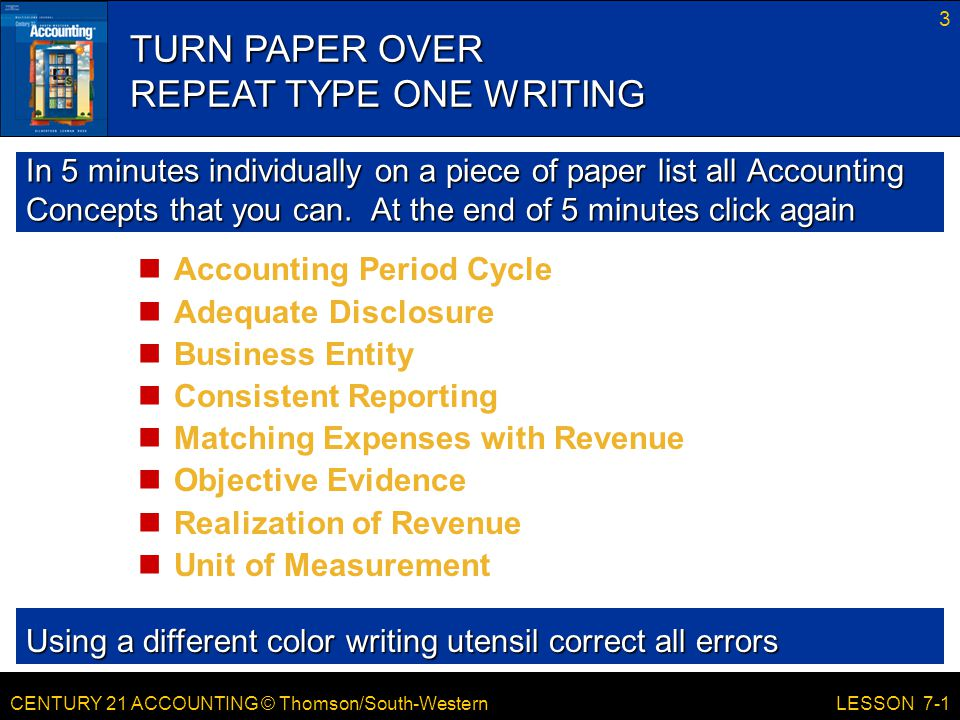 CENTURY 21 ACCOUNTING © Thomson/South-Western 3 LESSON 7-1 In 5 minutes individually on a piece of paper list all Accounting Concepts that you can.