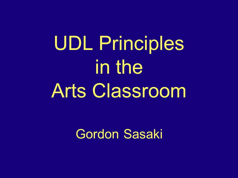This workshop will present and model UDL principles for the arts classroom.